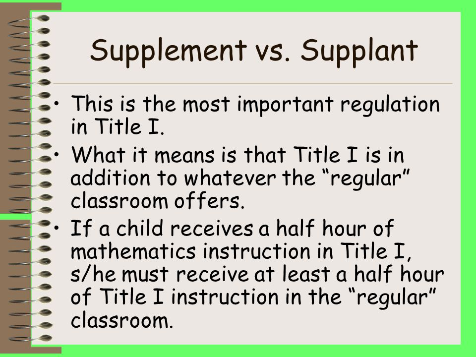 Supplement vs.Supplant This is the most important regulation in Title I.