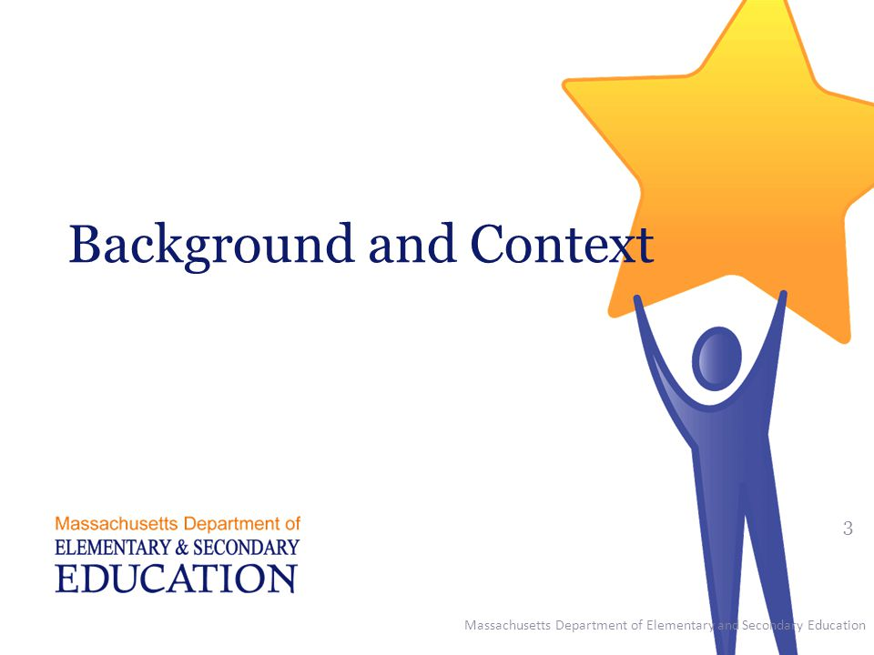 Background and Context Massachusetts Department of Elementary and Secondary Education 3