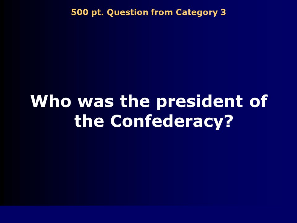 400 pt. Answer from Category 3 General Ulysses S. Grant