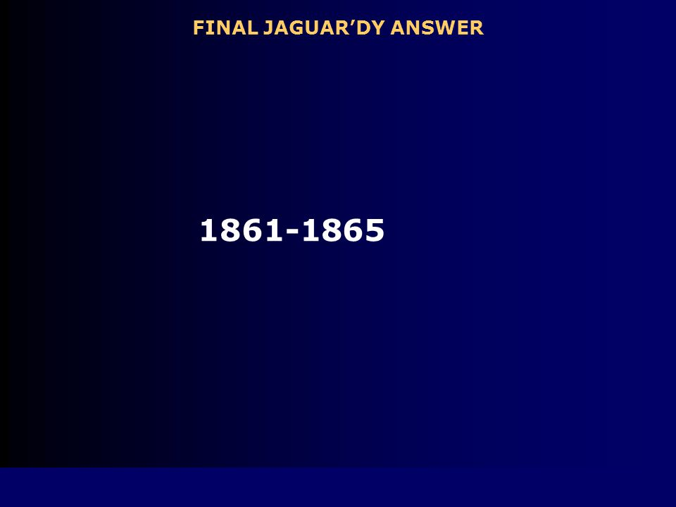 How long did the Civil War last FINAL JAGUAR'DY