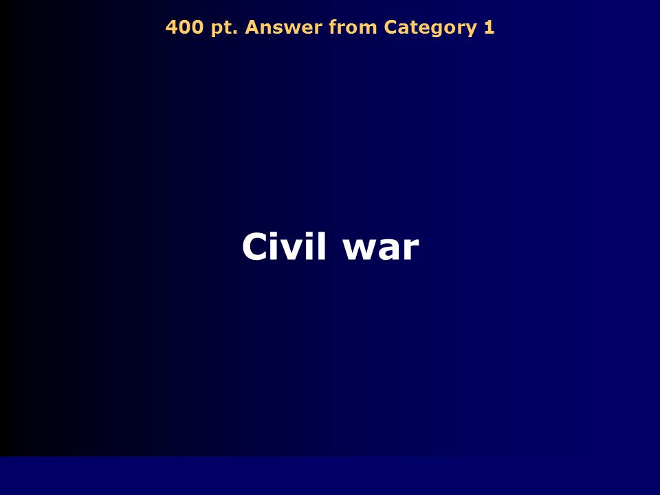 400 pt. Question from Category 1 What is war fought between people of the same country called