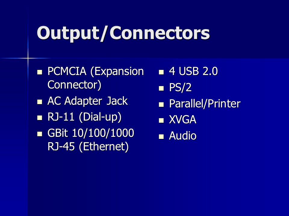 Output/Connectors PCMCIA (Expansion Connector) PCMCIA (Expansion Connector) AC Adapter Jack AC Adapter Jack RJ-11 (Dial-up) RJ-11 (Dial-up) GBit 10/10