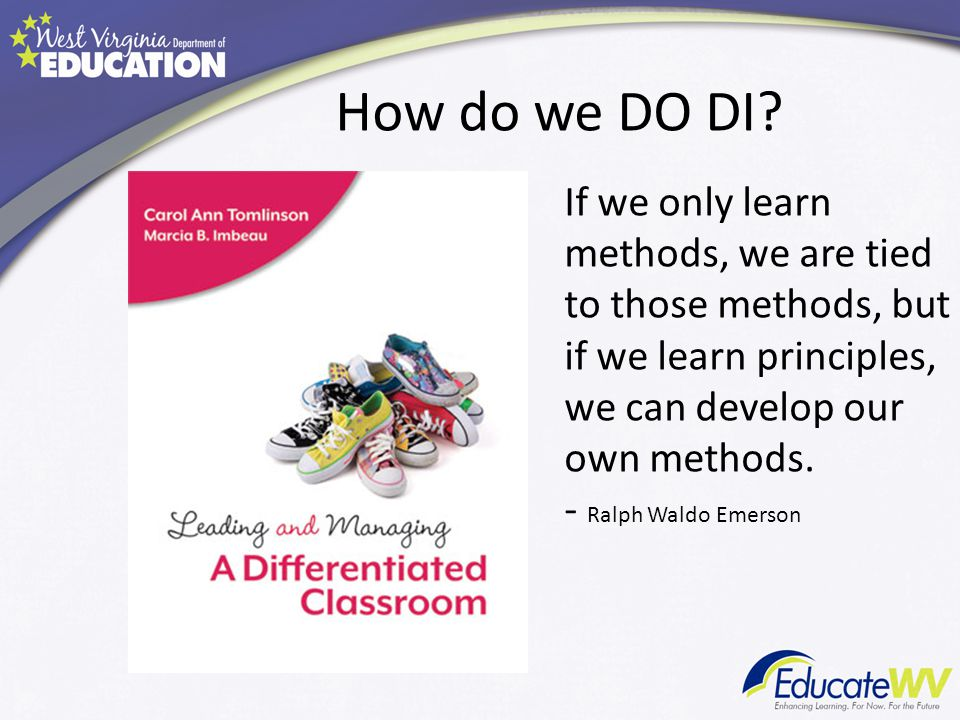How do we DO DI? If we only learn methods, we are tied to those methods, but if we learn principles, we can develop our own methods. - Ralph Waldo Eme