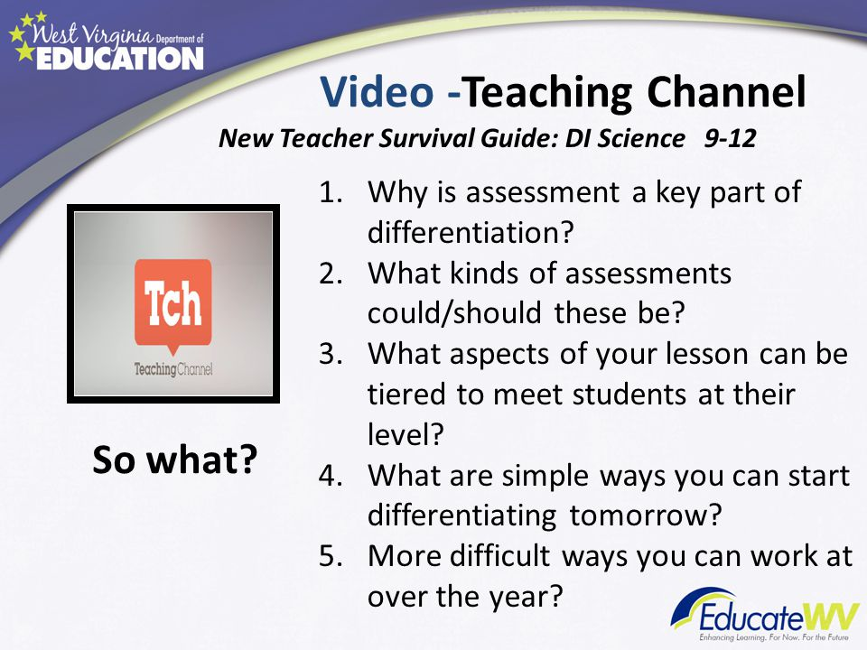 Video -Teaching Channel New Teacher Survival Guide: DI Science 9-12 1.Why is assessment a key part of differentiation.