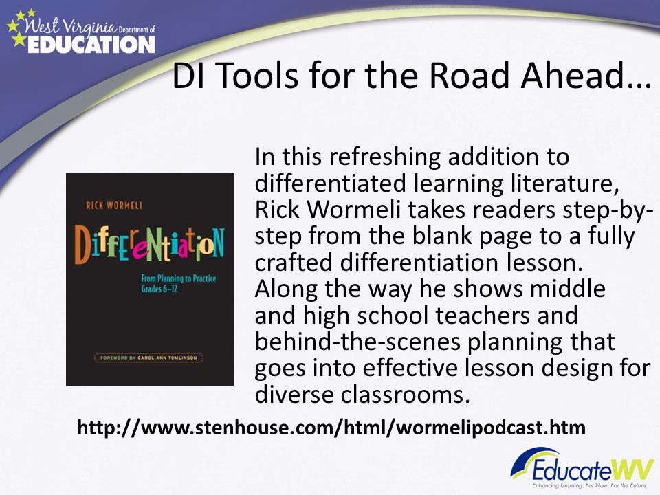 DI Tools for the Road Ahead… In this refreshing addition to differentiated learning literature, Rick Wormeli takes readers step-by- step from the blank page to a fully crafted differentiation lesson.