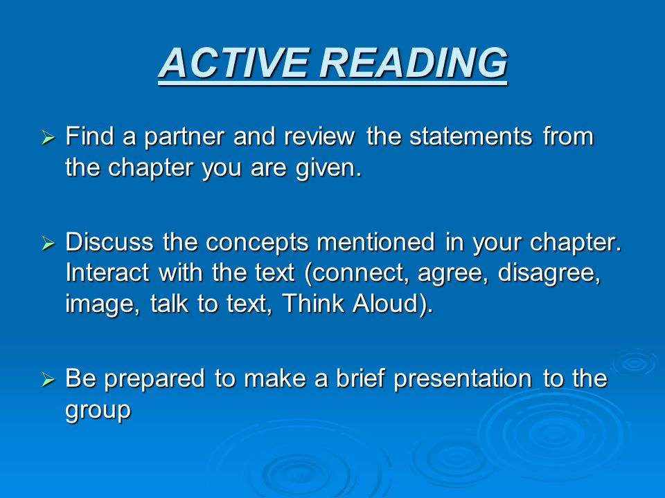 ACTIVE READING  Find a partner and review the statements from the chapter you are given.  Discuss the concepts mentioned in your chapter. Interact w