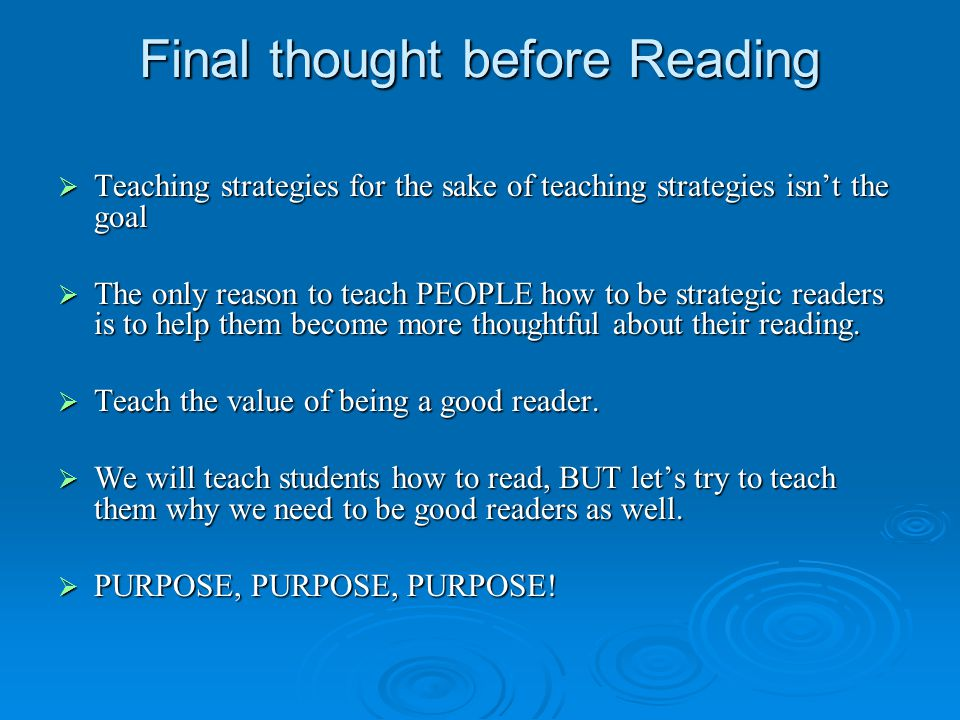 Final thought before Reading  Teaching strategies for the sake of teaching strategies isn't the goal  The only reason to teach PEOPLE how to be stra
