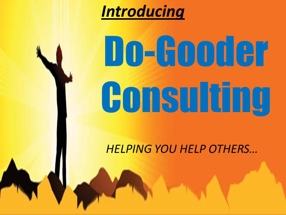 Introducing HELPING YOU HELP OTHERS… Do-Gooder Consulting