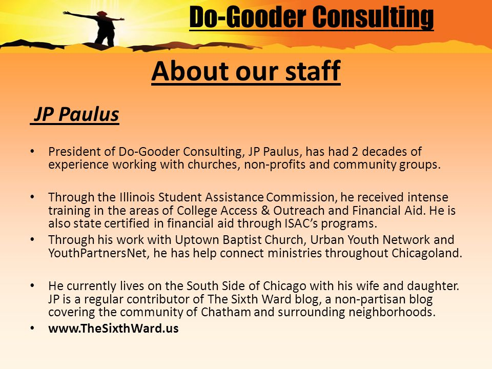 About our staff JP Paulus President of Do-Gooder Consulting, JP Paulus, has had 2 decades of experience working with churches, non-profits and community groups.