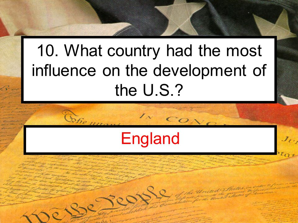 10. What country had the most influence on the development of the U.S. England
