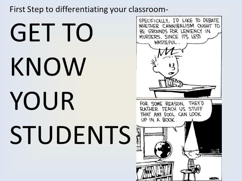 First Step to differentiating your classroom- GET TO KNOW YOUR STUDENTS