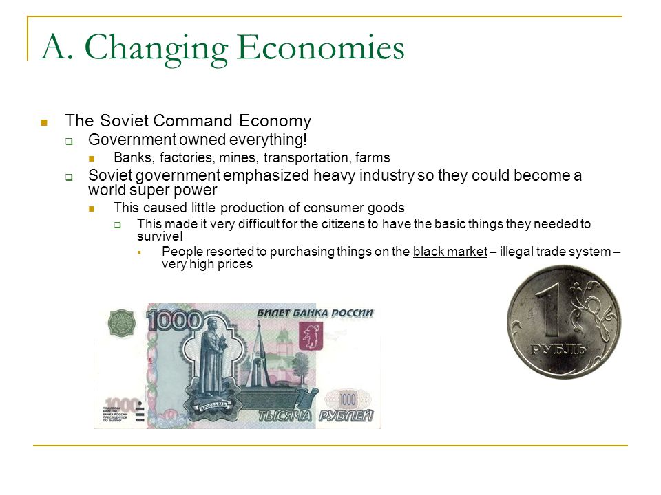 A. Changing Economies The Soviet Command Economy  Government owned everything.