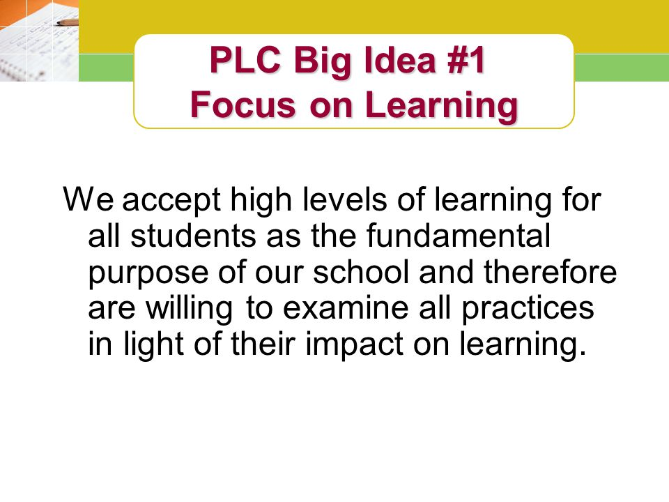 We accept high levels of learning for all students as the fundamental purpose of our school and therefore are willing to examine all practices in light of their impact on learning.