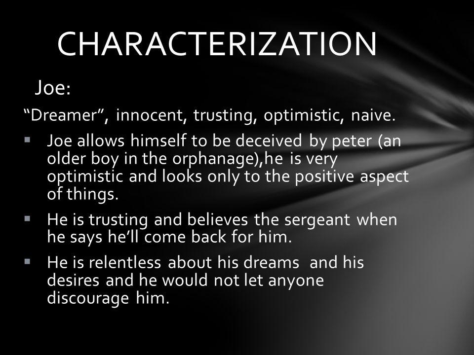 Joe: Dreamer , innocent, trusting, optimistic, naive.
