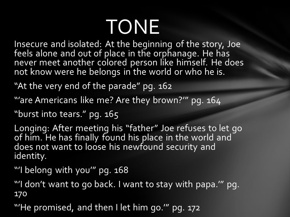 TONE Insecure and isolated: At the beginning of the story, Joe feels alone and out of place in the orphanage.