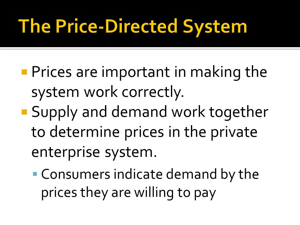  Prices are important in making the system work correctly.  Supply and demand work together to determine prices in the private enterprise system. 