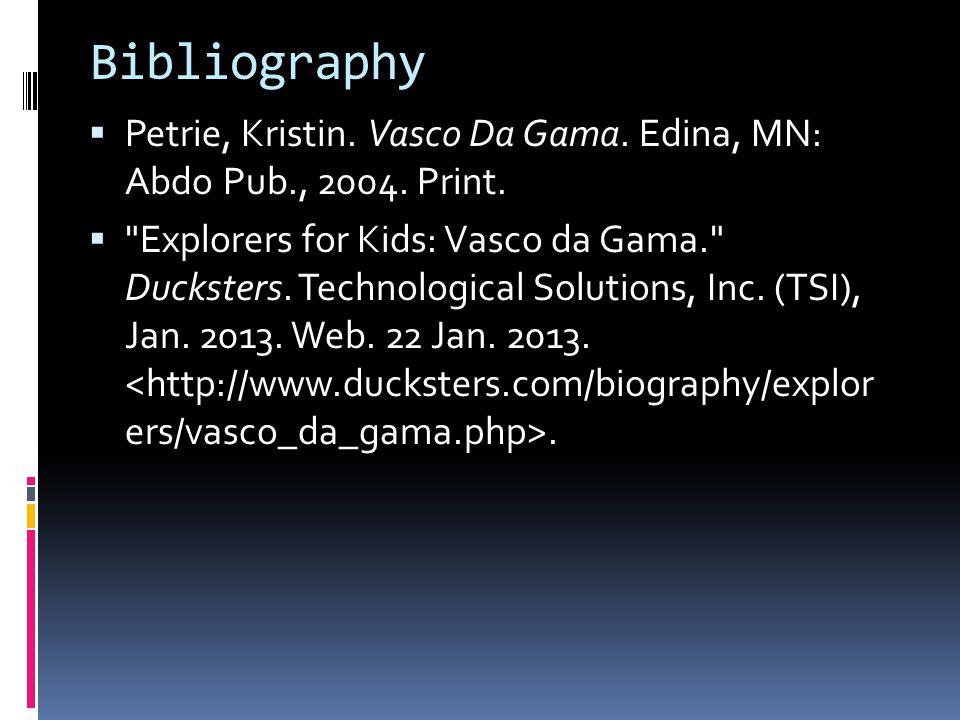 Bibliography  Petrie, Kristin. Vasco Da Gama. Edina, MN: Abdo Pub., 2004.