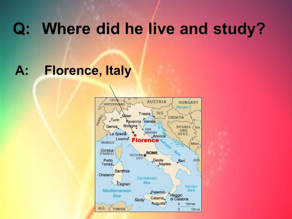 Q:Where did he live and study A:Florence, Italy