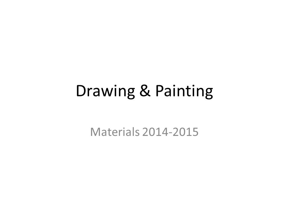Drawing & Painting Materials 2014-2015
