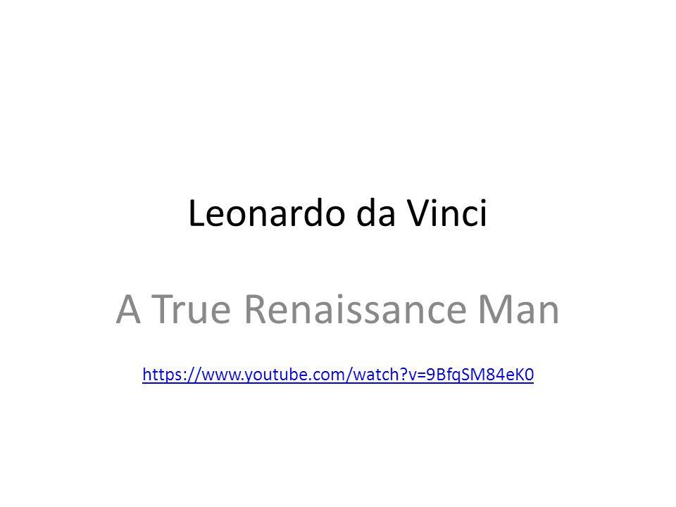 Leonardo da Vinci A True Renaissance Man https://www.youtube.com/watch?v=9BfqSM84eK0