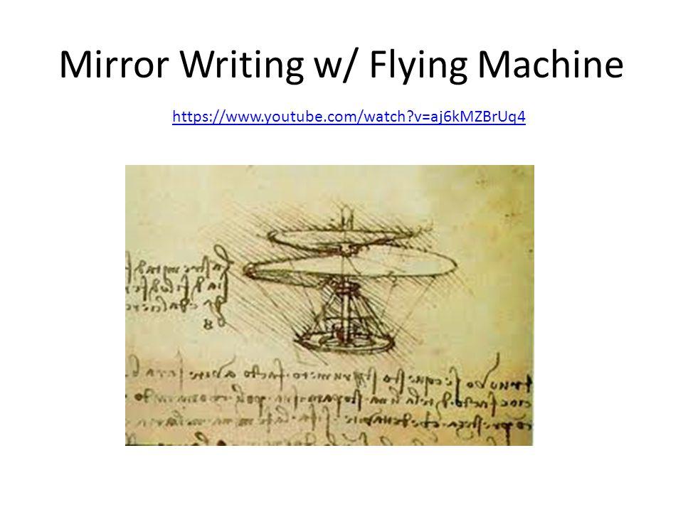 Mirror Writing w/ Flying Machine https://www.youtube.com/watch?v=aj6kMZBrUq4