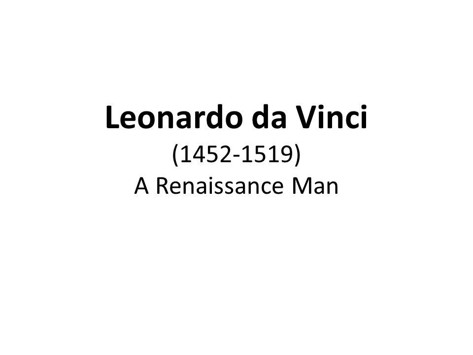 Leonardo da Vinci (1452-1519) A Renaissance Man