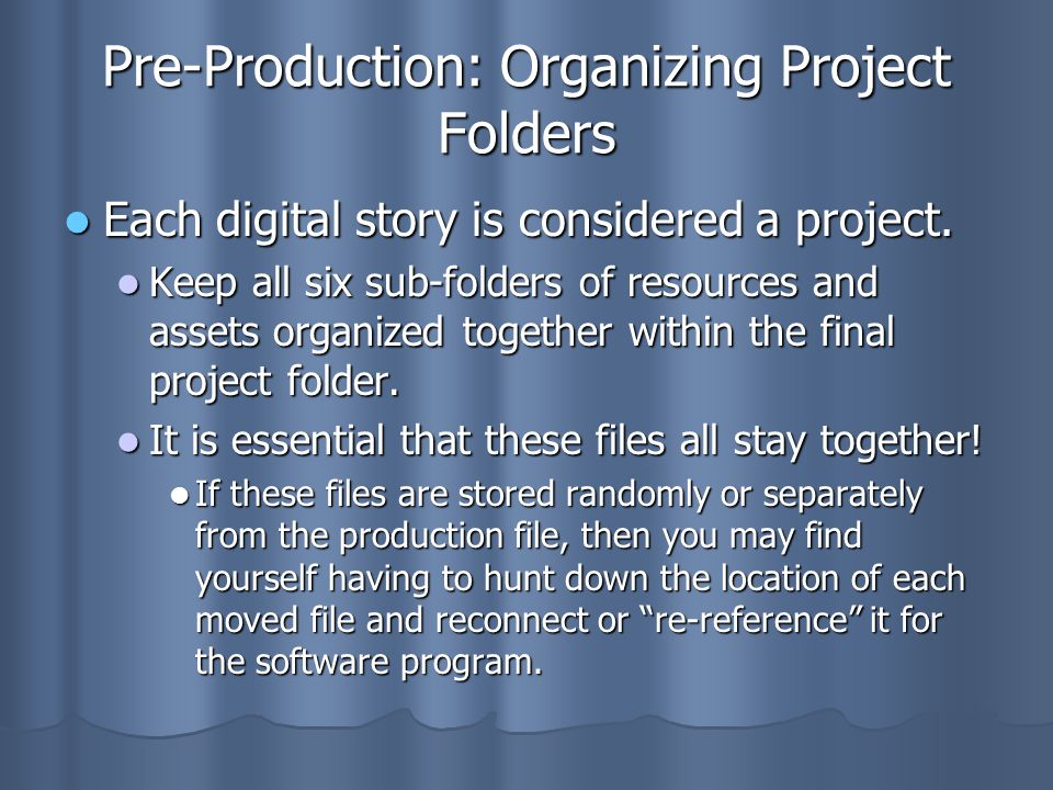 Pre-Production: Organizing Project Folders Each digital story is considered a project.