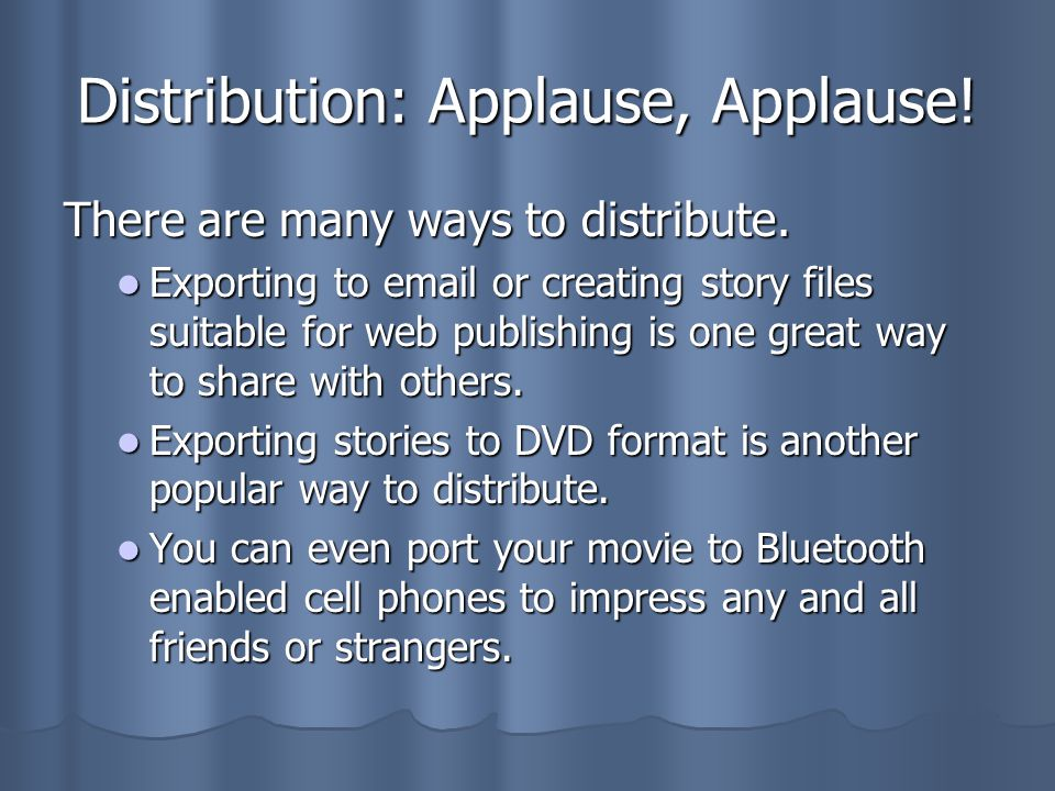 Distribution: Applause, Applause. There are many ways to distribute.