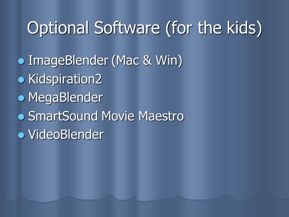Optional Software (for the kids) ImageBlender (Mac & Win) ImageBlender (Mac & Win) Kidspiration2 Kidspiration2 MegaBlender MegaBlender SmartSound Movie Maestro SmartSound Movie Maestro VideoBlender VideoBlender