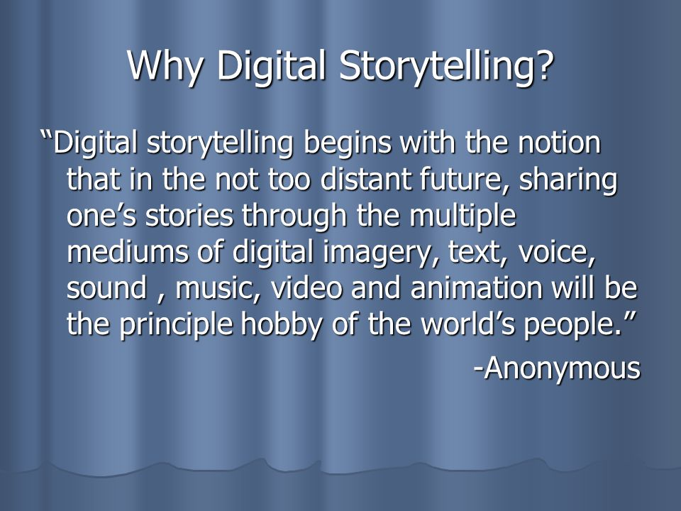 Why Digital Storytelling.