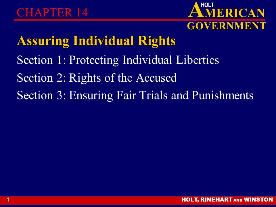 HOLT, RINEHART AND WINSTON A MERICAN GOVERNMENT HOLT 1 Assuring Individual Rights Section 1: Protecting Individual Liberties Section 2: Rights of the