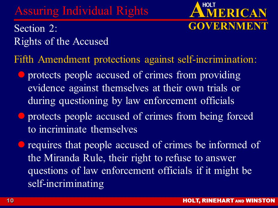 A MERICAN GOVERNMENT HOLT HOLT, RINEHART AND WINSTON Assuring Individual Rights 10 Section 2: Rights of the Accused Fifth Amendment protections agains