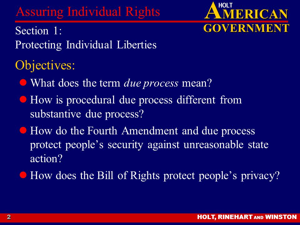 A MERICAN GOVERNMENT HOLT HOLT, RINEHART AND WINSTON Assuring Individual Rights 2 Section 1: Protecting Individual Liberties Objectives: What does the