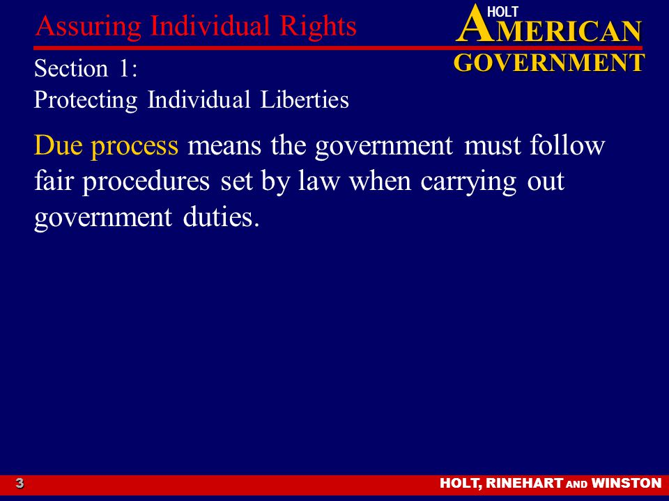 A MERICAN GOVERNMENT HOLT HOLT, RINEHART AND WINSTON Assuring Individual Rights 3 Section 1: Protecting Individual Liberties Due process means the gov