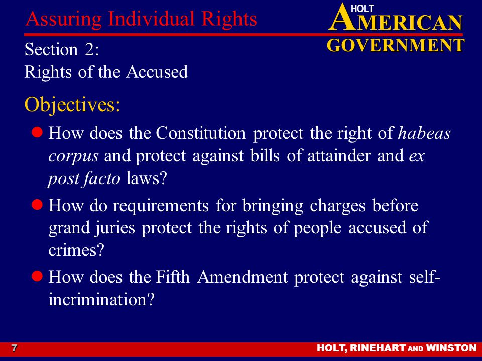 A MERICAN GOVERNMENT HOLT HOLT, RINEHART AND WINSTON Assuring Individual Rights 7 Section 2: Rights of the Accused Objectives: How does the Constituti