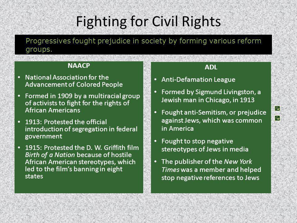 Fighting for Civil Rights NAACP National Association for the Advancement of Colored People Formed in 1909 by a multiracial group of activists to fight