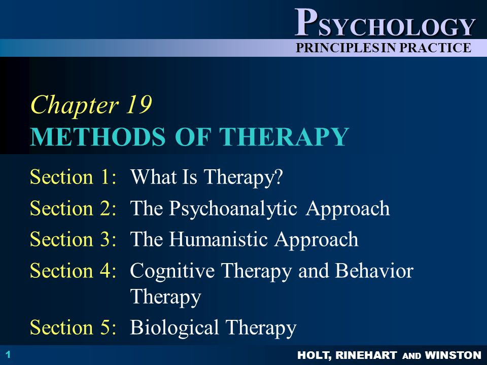 HOLT, RINEHART AND WINSTON P SYCHOLOGY PRINCIPLES IN PRACTICE 1 Chapter 19 METHODS OF THERAPY Section 1:What Is Therapy? Section 2:The Psychoanalytic