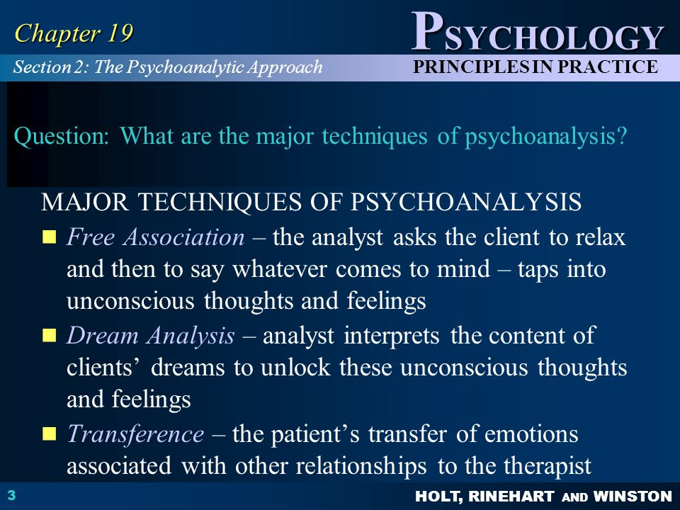 HOLT, RINEHART AND WINSTON P SYCHOLOGY PRINCIPLES IN PRACTICE 3 Chapter 19 Question: What are the major techniques of psychoanalysis? MAJOR TECHNIQUES