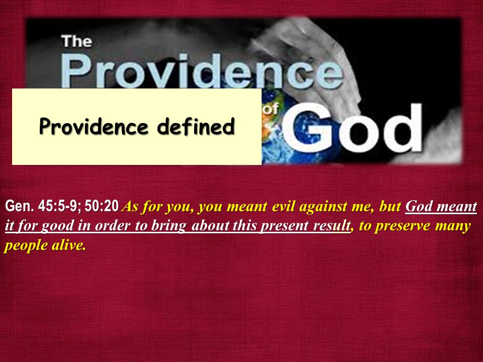 Gen. 45:5-9; 50:20 As for you, you meant evil against me, but God meant it for good in order to bring about this present result, to preserve many peop