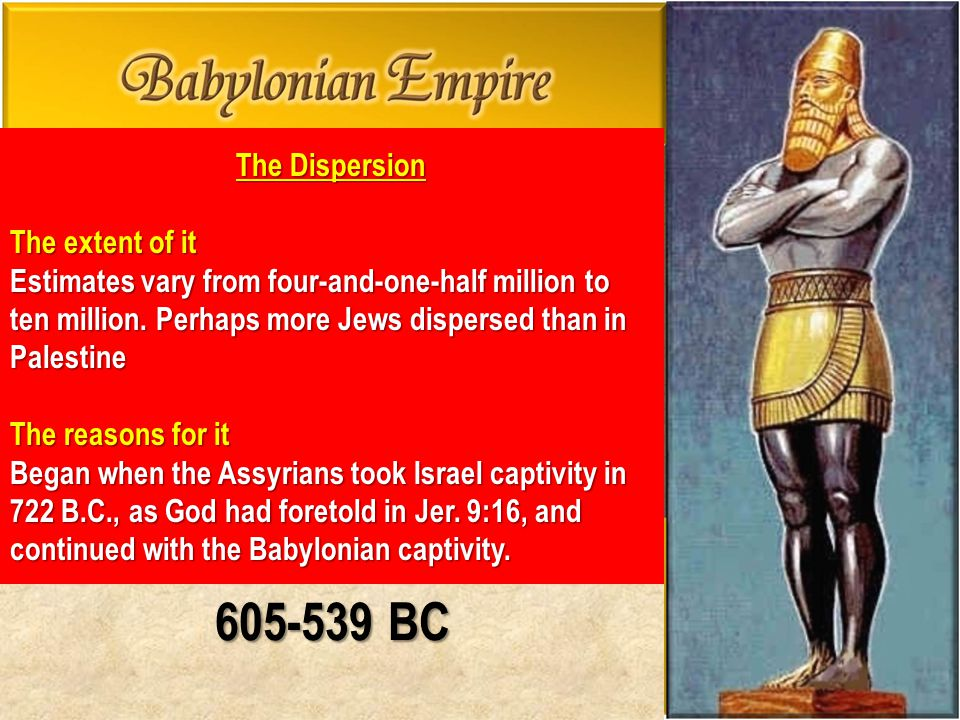 605-539 BC The Dispersion The extent of it Estimates vary from four-and-one-half million to ten million.