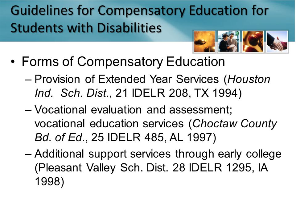 Guidelines for Compensatory Education for Students with Disabilities Forms of Compensatory Education –Provision of Extended Year Services (Houston Ind.