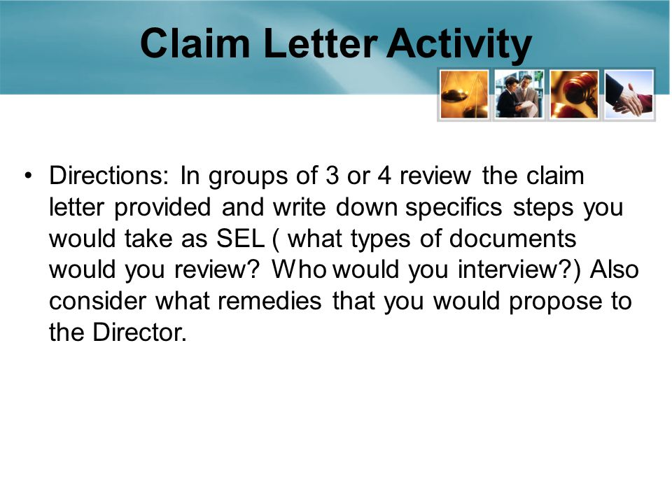 Claim Letter Activity Directions: In groups of 3 or 4 review the claim letter provided and write down specifics steps you would take as SEL ( what types of documents would you review.