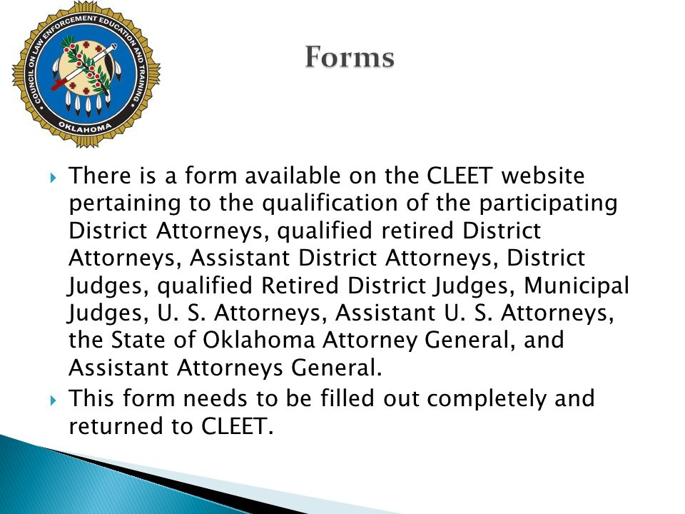  There is a form available on the CLEET website pertaining to the qualification of the participating District Attorneys, qualified retired District A
