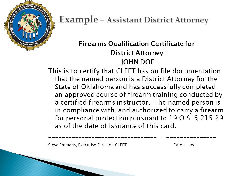 Firearms Qualification Certificate for District Attorney JOHN DOE This is to certify that CLEET has on file documentation that the named person is a D
