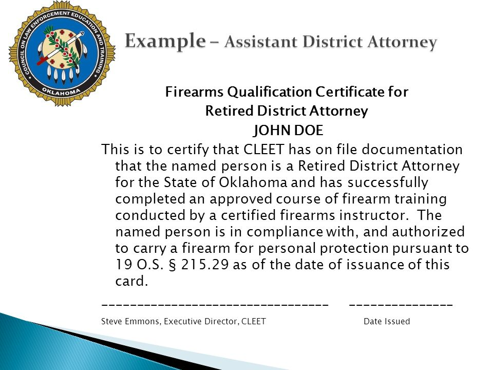 Firearms Qualification Certificate for Retired District Attorney JOHN DOE This is to certify that CLEET has on file documentation that the named perso