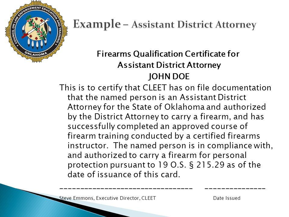 Firearms Qualification Certificate for Assistant District Attorney JOHN DOE This is to certify that CLEET has on file documentation that the named per