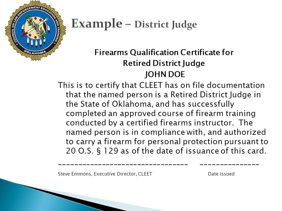 Firearms Qualification Certificate for Retired District Judge JOHN DOE This is to certify that CLEET has on file documentation that the named person i