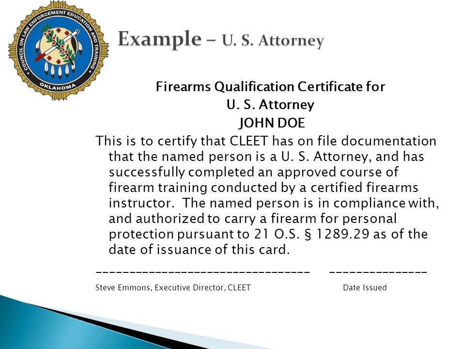 Firearms Qualification Certificate for U. S. Attorney JOHN DOE This is to certify that CLEET has on file documentation that the named person is a U. S