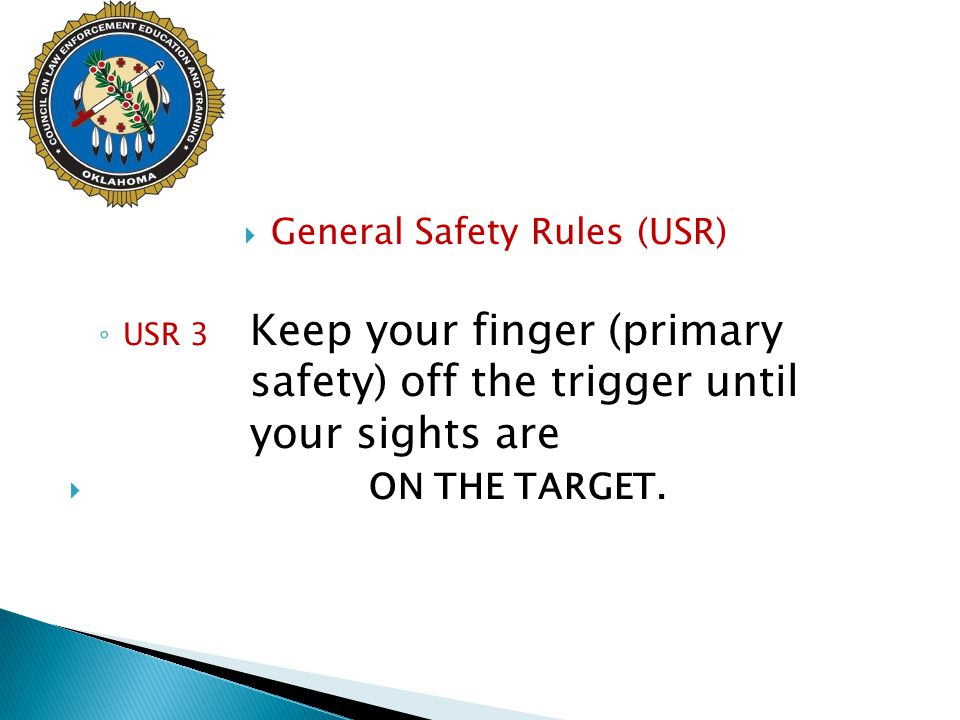  General Safety Rules (USR) ◦ USR 3 Keep your finger (primary safety) off the trigger until your sights are  ON THE TARGET.