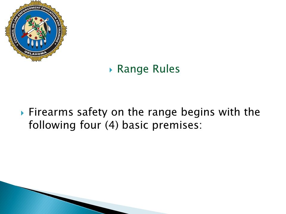  Range Rules  Firearms safety on the range begins with the following four (4) basic premises: